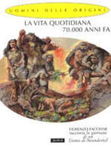 Libro La vita quotidiana 70.000 anni fa Fiorenzo Facchini