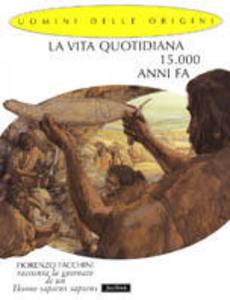 Libro La vita quotidiana 15.000 anni fa Fiorenzo Facchini