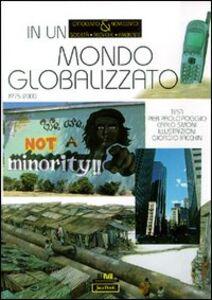 Libro In un mondo globalizzato 1975-2000 Pierpaolo Poggio , Carlo Simoni , Giorgio Bacchin