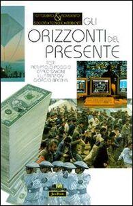 Libro Gli orizzonti del presente Pierpaolo Poggio , Carlo Simoni , Giorgio Bacchin