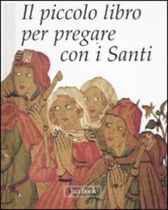 Libro Il piccolo libro per pregare con i santi