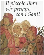 Il piccolo libro per pregare con i santi