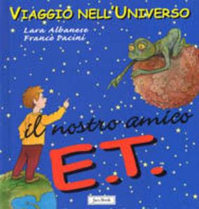 Libro Il nostro amico E.T. Lara Albanese , Franco Pacini
