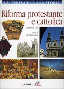 La Chiesa e la sua storia. Vol. 7: Riforma protestante e cattolica. Dal 1500 al 1700.