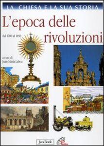 Foto Cover di La Chiesa e la sua storia. Vol. 8: L'epoca delle rivoluzioni. Dal 1700 al 1850., Libro di  edito da Jaca Book