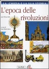 La Chiesa e la sua storia. Vol. 8: L'epoca delle rivoluzioni. Dal 1700 al 1850.