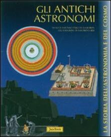 Gli antichi astronomi - Alfonso Pérez de Laborda,Sandro Corsi - copertina