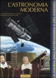 L' astronomia moderna - Alfonso Pérez de Laborda,Sandro Corsi - copertina