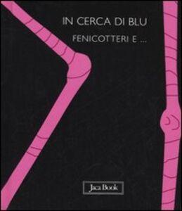 Foto Cover di In cerca di blu. Fenicotteri e..., Libro di Sebastiano Ranchetti, edito da Jaca Book