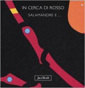 Libro In cerca di rosso. Salamandre e... Sebastiano Ranchetti