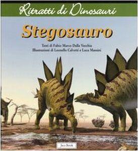 Libro Stegosauro. Ritratti di dinosauri Fabio M. Dalla Vecchia