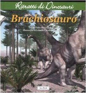 Libro Brachiosauro. Ritratti di dinosauri Fabio M. Dalla Vecchia