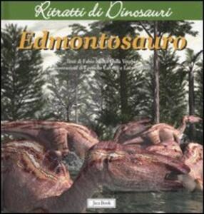 Edmontosauro. Ritratti di dinosauri. Ediz. illustrata