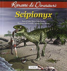 Libro Scipionyx. Ritratti di dinosauri Fabio M. Dalla Vecchia