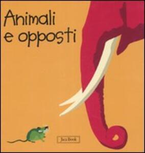 Animali e opposti. Impara con gli animali