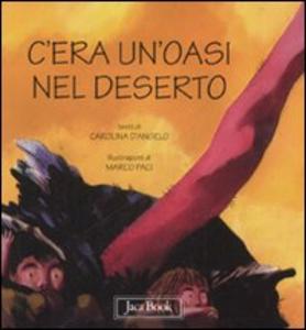 Libro C'era un'oasi nel deserto Carolina D'Angelo