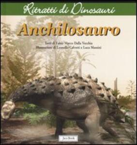 Anchilosauro. Ritratti di dinosauri. Ediz. illustrata