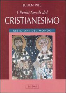 Foto Cover di I primi secoli del cristianesimo, Libro di Julien Ries, edito da Jaca Book