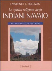 Foto Cover di Lo spirito religioso degli indiani navajo, Libro di Lawrence E. Sullivan, edito da Jaca Book