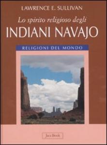 Libro Lo spirito religioso degli indiani navajo Lawrence E. Sullivan