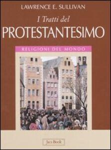Foto Cover di I tratti del protestantesimo, Libro di Lawrence E. Sullivan, edito da Jaca Book