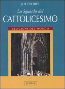 Foto Cover di Lo sguardo del cattolicesimo, Libro di Julien Ries, edito da Jaca Book
