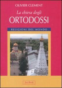 Foto Cover di La chiesa degli ortodossi, Libro di Olivier Clément, edito da Jaca Book
