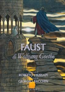 Libro Il Faust di Wolfgang Goethe Roberto Mussapi , Giorgio Bacchin