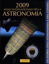 La storia dell'astronomia e del cosmo. 2009 anno internazionale dell'astronomia