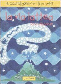 La La via Lattea. Le costellazioni e i loro miti - Albanese Lara - wuz.it