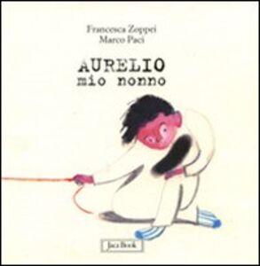 Foto Cover di Aurelio mio nonno, Libro di Marco Paci,Francesca Zoppei, edito da Jaca Book