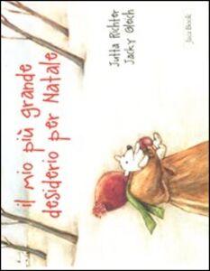 Foto Cover di Il mio più grande desiderio per Natale, Libro di Jutta Richter,Jackie Gleich, edito da Jaca Book