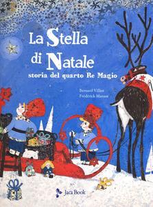 Libro La stella di Natale. Il racconto del quarto Re Magio Bernard Villiot , Frédérick Mansot