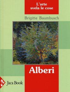 Libro Alberi. L'arte svela le cose Brigitte Baumbusch