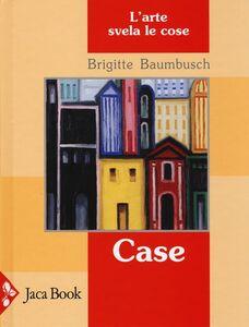 Libro Case. L'arte svela le cose Brigitte Baumbusch