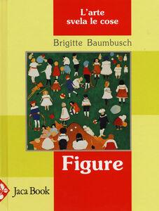 Foto Cover di Figure. L'arte svela le cose, Libro di Brigitte Baumbusch, edito da Jaca Book