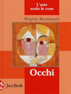 Foto Cover di Occhi. L'arte svela le cose, Libro di Brigitte Baumbusch, edito da Jaca Book
