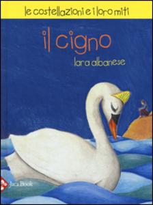 Libro Il Cigno. Le costellazioni e i loro miti Lara Albanese , Michela Candi , Paola De Simone