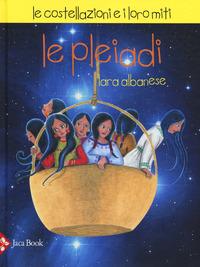 Le Le Pleiadi. Le costellazioni e i loro miti - Albanese Lara - wuz.it