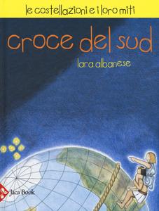 Libro Croce del sud. Le costellazioni e i loro miti Lara Albanese , Michela Candi , Paola De Simone