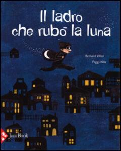 Foto Cover di Il ladro che rubò la luna, Libro di Bernard Villiot,Peggy Nille, edito da Jaca Book