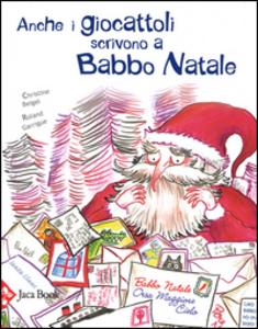 Libro Anche i giocattoli scrivono a Babbo Natale Christine Beigel , Roland Garrigue