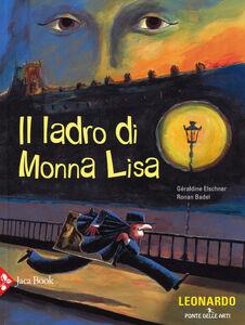 Foto Cover di Il ladro di Monna Lisa, Libro di Géraldine Elschner,Ronan Badel, edito da Jaca Book