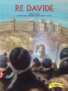 Re Davide. La Bibbia - Enrico Galbiati,Sandro Corsi,Antonio Molino - copertina