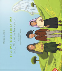 I I tre pastorelli di Fatima. Lucia, Giacinta e Francesco. Ediz. a colori - Ameal Thereza - wuz.it
