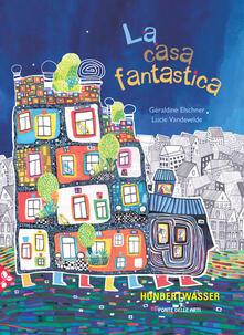 La casa fantastica. Ediz. a colori - Géraldine Elschner,Lucie Vandevelde - copertina
