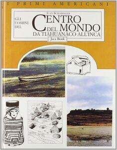 Foto Cover di Gli uomini del centro del mondo: da tiahuanaco all'inca, Libro di Juan Schobinger, edito da Jaca Book