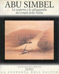 Foto Cover di Abu Simbel. La scoperta e la salvaguardia dei templi della Nubia, Libro di François-Xavier Hery,Thierry Enel, edito da Jaca Book