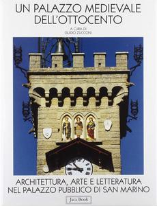 Libro Un palazzo medievale dell'Ottocento. Architettura, arte e letteratura nel Palazzo pubblico di San Marino