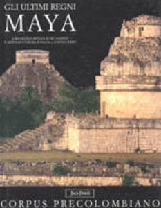 Libro Gli ultimi regni maya